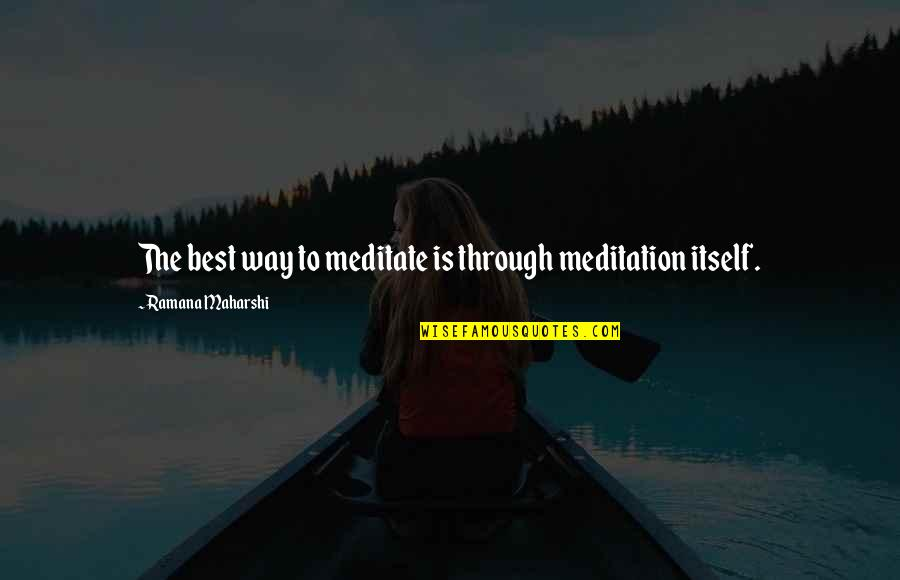 Tim Hudak Quotes By Ramana Maharshi: The best way to meditate is through meditation