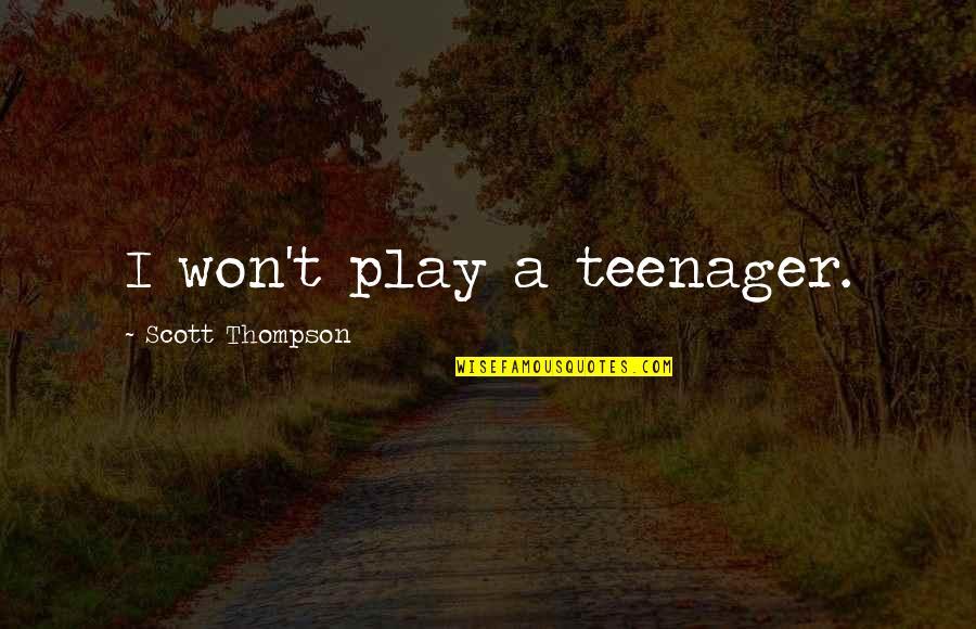 Tim Hudak Quotes By Scott Thompson: I won't play a teenager.