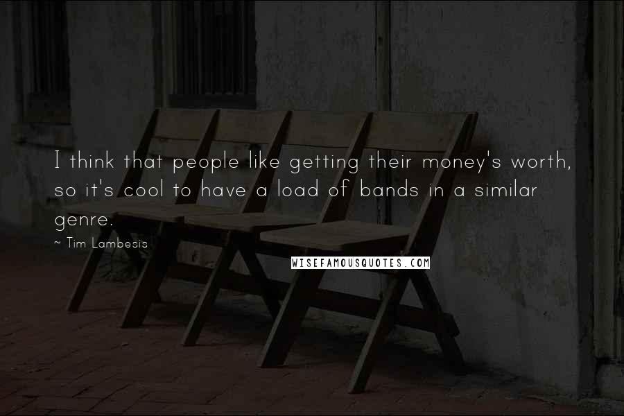 Tim Lambesis quotes: I think that people like getting their money's worth, so it's cool to have a load of bands in a similar genre.