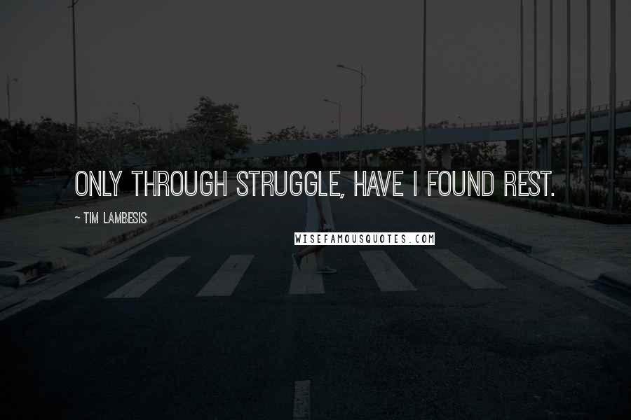Tim Lambesis quotes: Only through struggle, have I found rest.