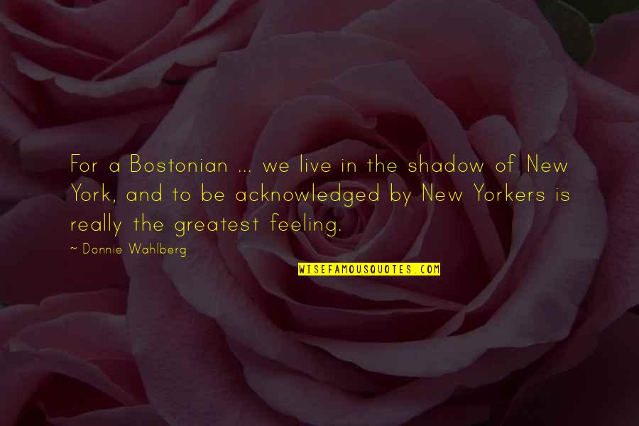 Tim Lautzenheiser Leadership Quotes By Donnie Wahlberg: For a Bostonian ... we live in the