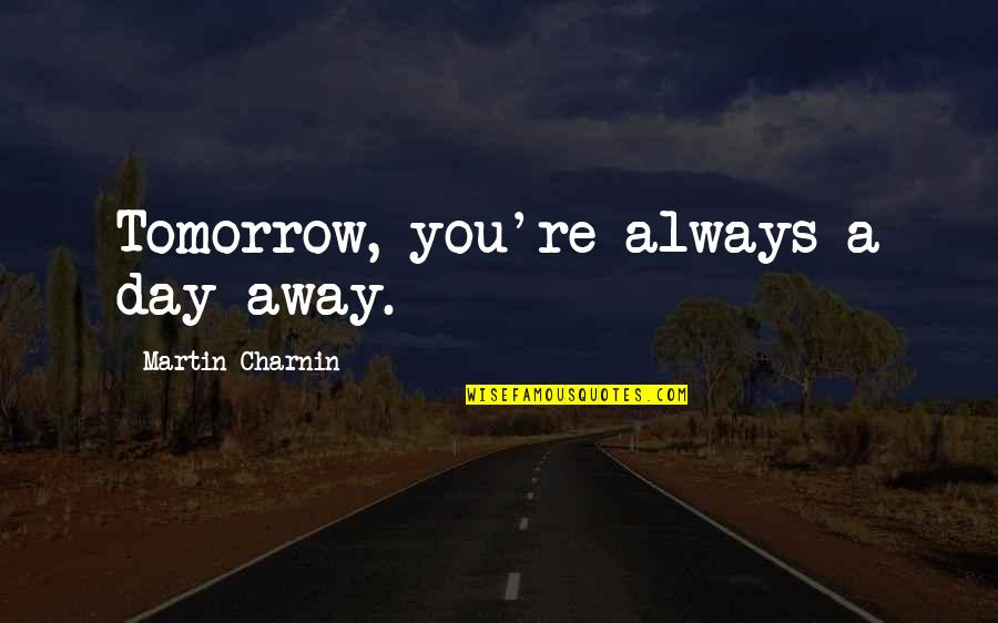 Tim Lautzenheiser Leadership Quotes By Martin Charnin: Tomorrow, you're always a day away.