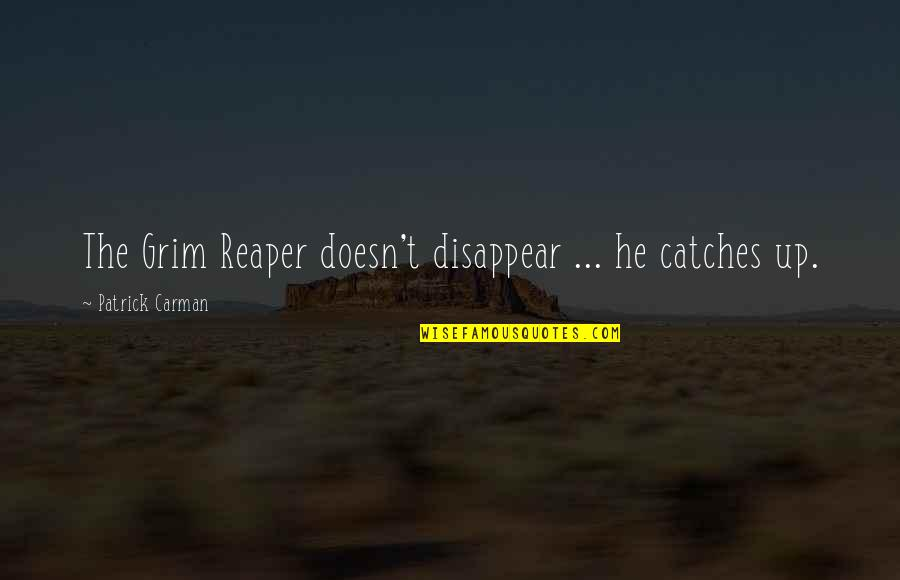 Tim Lautzenheiser Leadership Quotes By Patrick Carman: The Grim Reaper doesn't disappear ... he catches