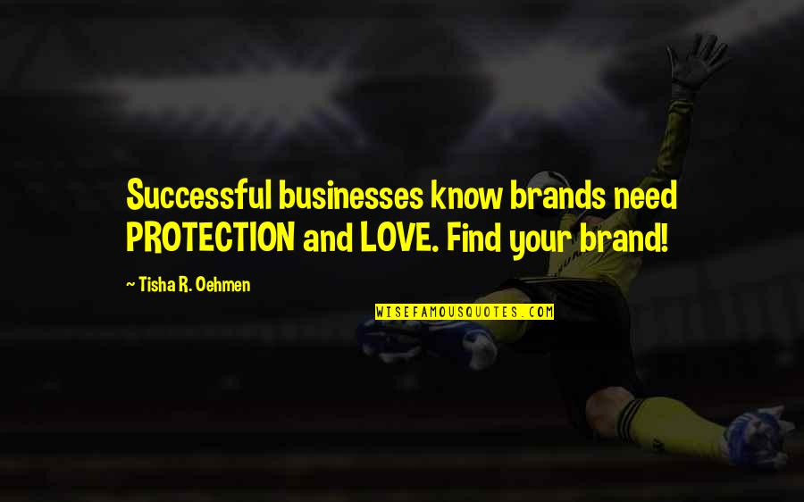 Tim Lautzenheiser Leadership Quotes By Tisha R. Oehmen: Successful businesses know brands need PROTECTION and LOVE.
