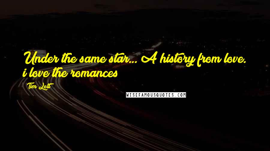 Tim Lott quotes: Under the same star... A history from love. i love the romances