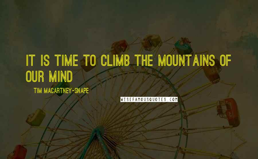 Tim Macartney-Snape quotes: It is time to climb the mountains of our mind