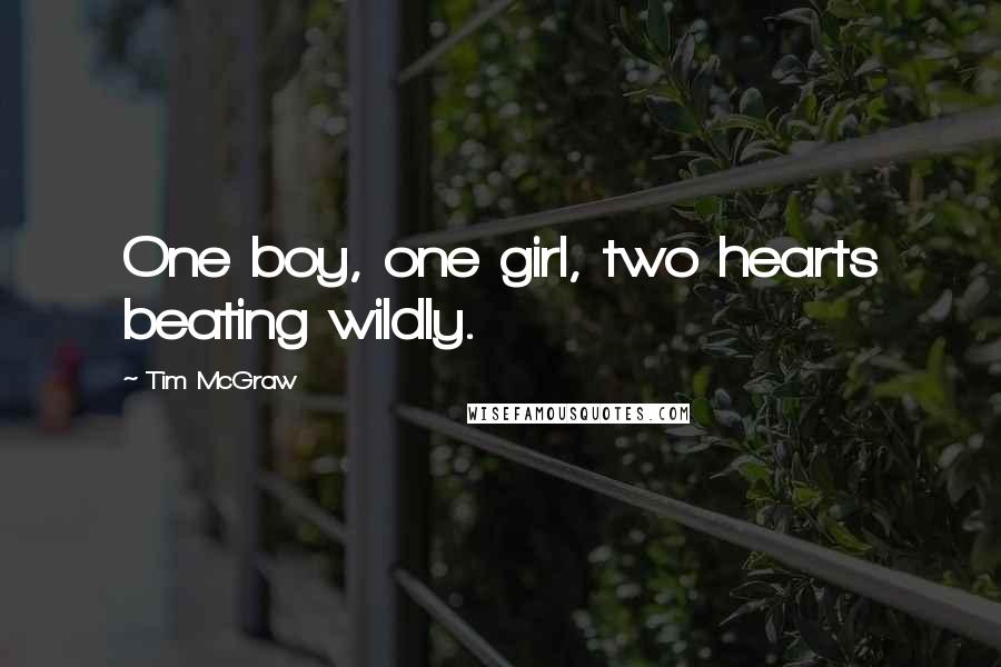Tim McGraw quotes: One boy, one girl, two hearts beating wildly.