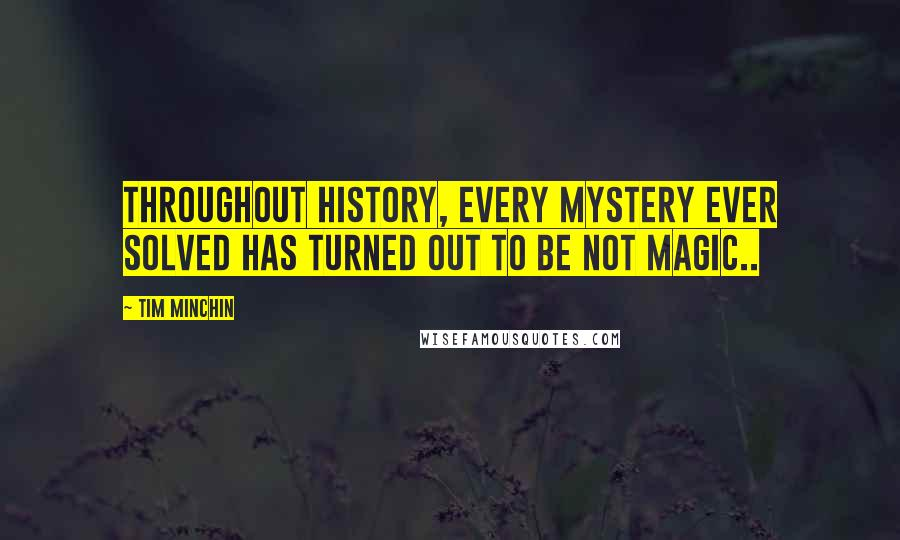 Tim Minchin quotes: Throughout history, every mystery ever solved has turned out to be NOT magic..
