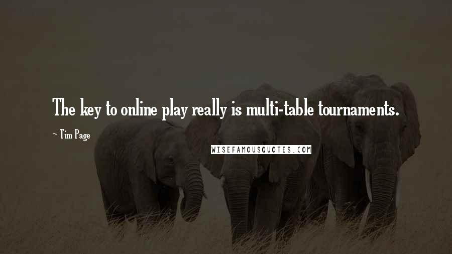 Tim Page quotes: The key to online play really is multi-table tournaments.