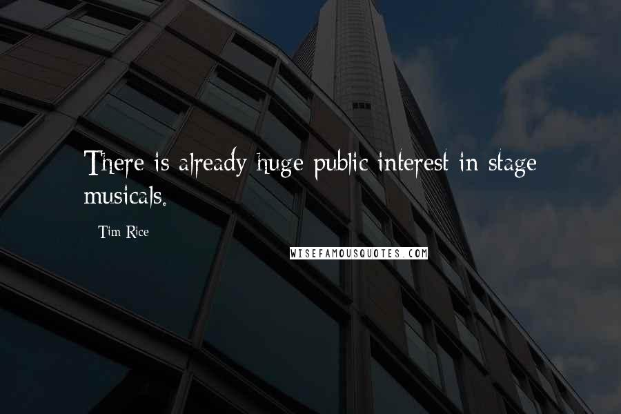 Tim Rice quotes: There is already huge public interest in stage musicals.