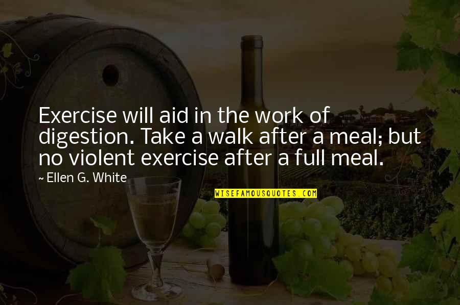 Tim Robbins Anchorman Quotes By Ellen G. White: Exercise will aid in the work of digestion.