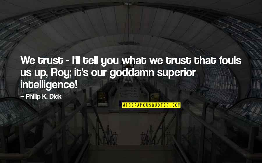 Tim Robbins Anchorman Quotes By Philip K. Dick: We trust - I'll tell you what we