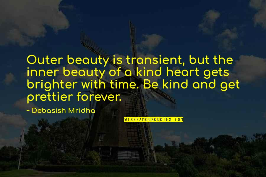 Time And Beauty Quotes By Debasish Mridha: Outer beauty is transient, but the inner beauty