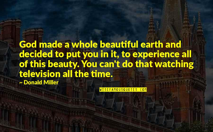 Time And Beauty Quotes By Donald Miller: God made a whole beautiful earth and decided