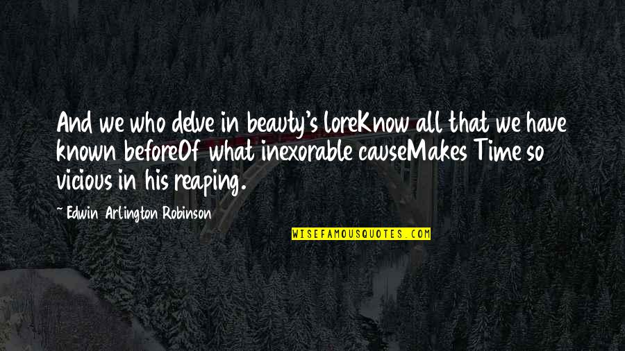 Time And Beauty Quotes By Edwin Arlington Robinson: And we who delve in beauty's loreKnow all