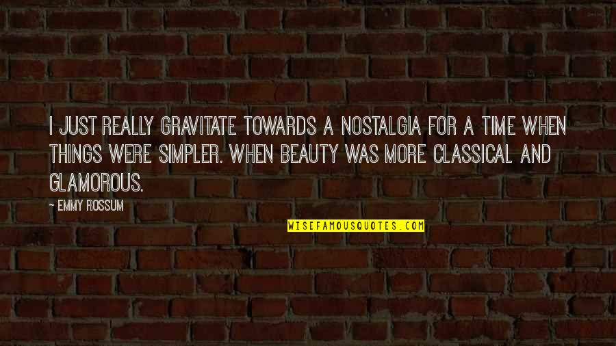 Time And Beauty Quotes By Emmy Rossum: I just really gravitate towards a nostalgia for