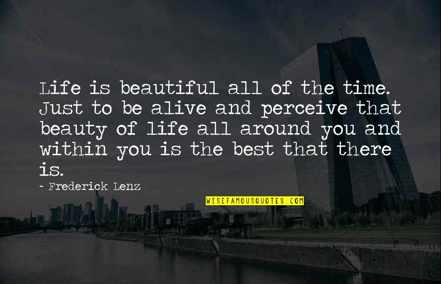 Time And Beauty Quotes By Frederick Lenz: Life is beautiful all of the time. Just