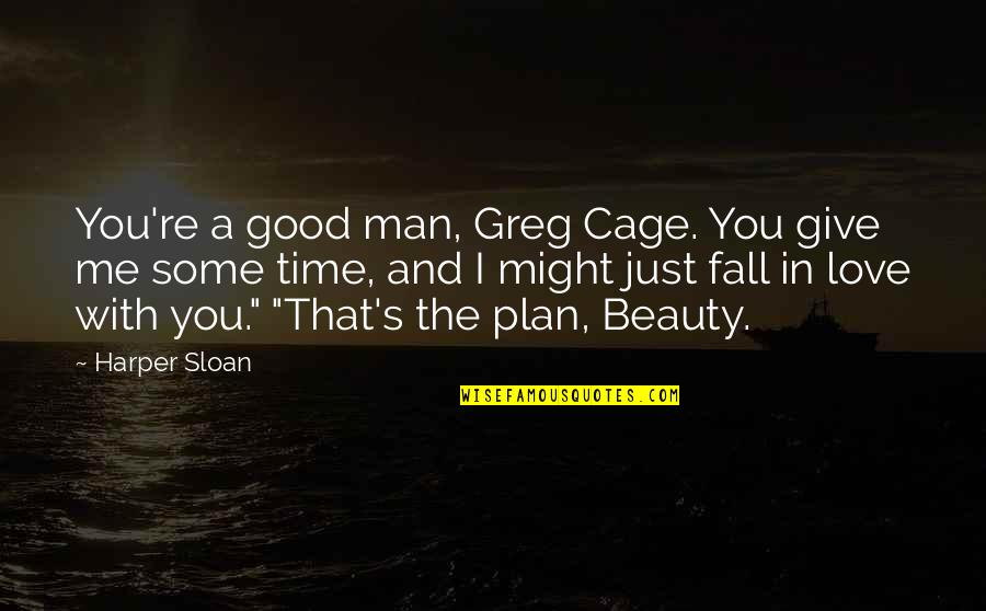 Time And Beauty Quotes By Harper Sloan: You're a good man, Greg Cage. You give