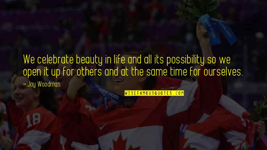 Time And Beauty Quotes By Jay Woodman: We celebrate beauty in life and all its