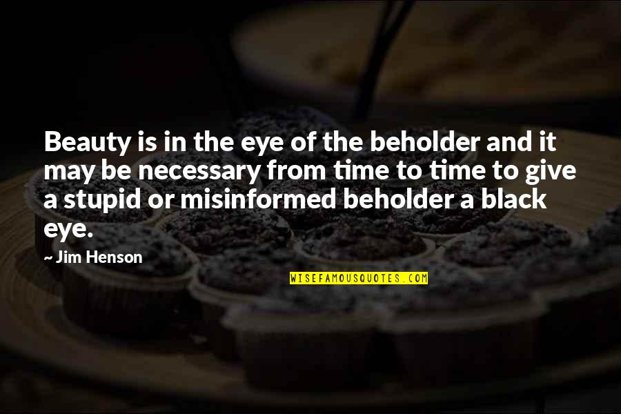 Time And Beauty Quotes By Jim Henson: Beauty is in the eye of the beholder
