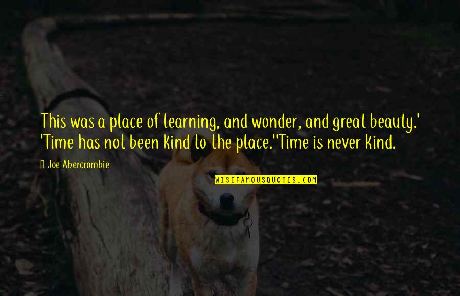 Time And Beauty Quotes By Joe Abercrombie: This was a place of learning, and wonder,