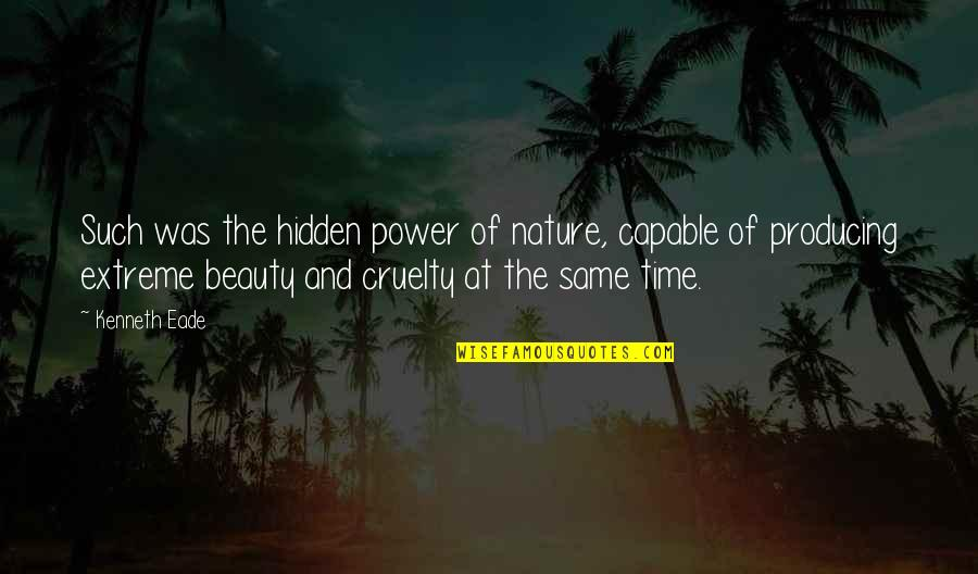 Time And Beauty Quotes By Kenneth Eade: Such was the hidden power of nature, capable