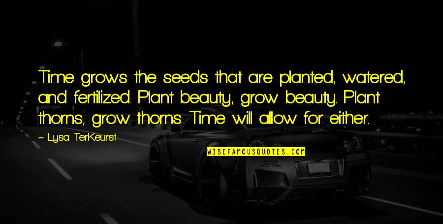 Time And Beauty Quotes By Lysa TerKeurst: Time grows the seeds that are planted, watered,