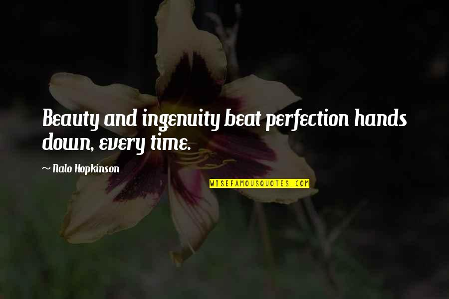 Time And Beauty Quotes By Nalo Hopkinson: Beauty and ingenuity beat perfection hands down, every