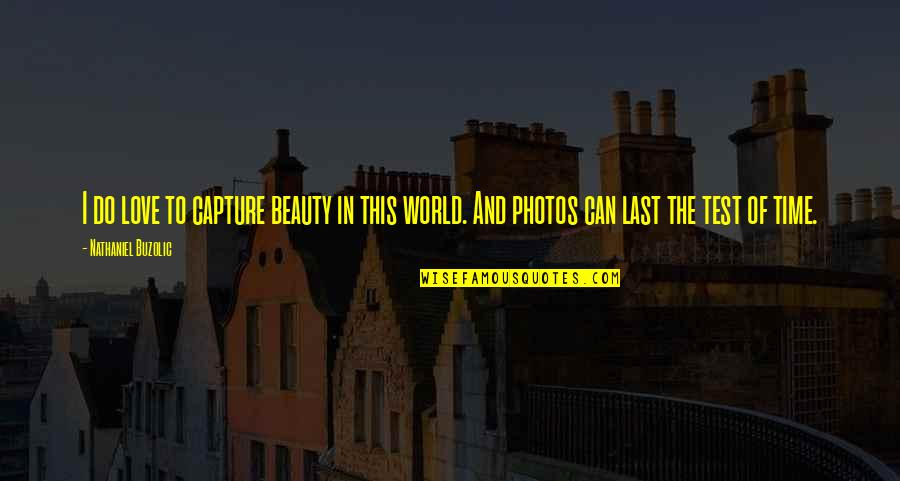 Time And Beauty Quotes By Nathaniel Buzolic: I do love to capture beauty in this