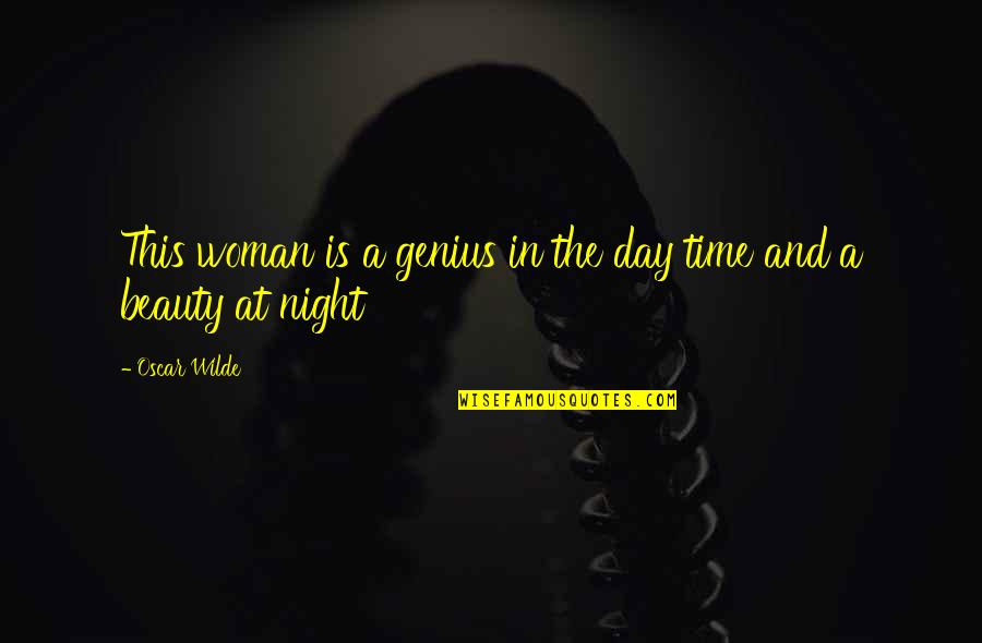 Time And Beauty Quotes By Oscar Wilde: This woman is a genius in the day