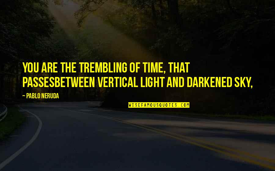 Time And Beauty Quotes By Pablo Neruda: You are the trembling of time, that passesbetween