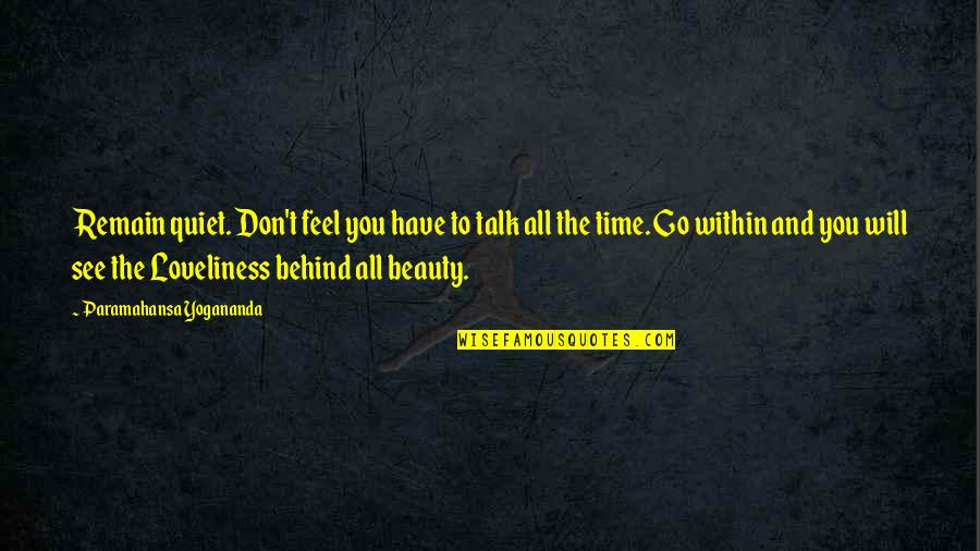 Time And Beauty Quotes By Paramahansa Yogananda: Remain quiet. Don't feel you have to talk