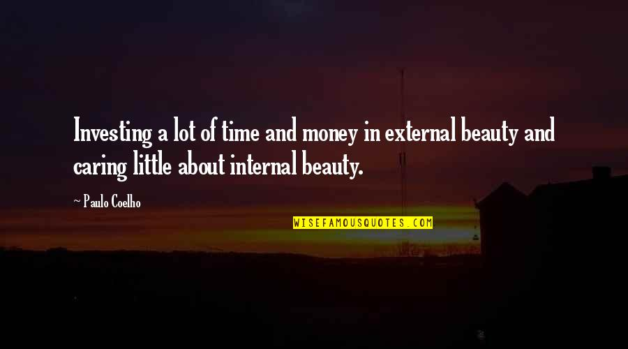 Time And Beauty Quotes By Paulo Coelho: Investing a lot of time and money in