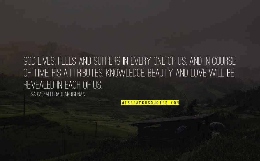 Time And Beauty Quotes By Sarvepalli Radhakrishnan: God lives, feels and suffers in every one