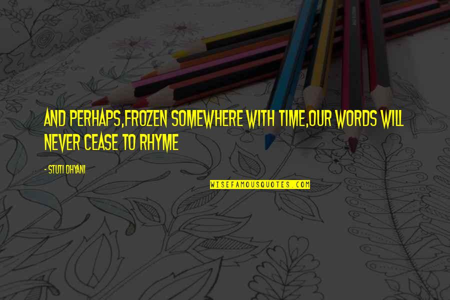 Time And Beauty Quotes By Stuti Dhyani: And perhaps,frozen somewhere with time,Our words will never