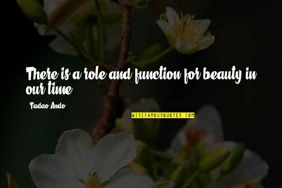 Time And Beauty Quotes By Tadao Ando: There is a role and function for beauty