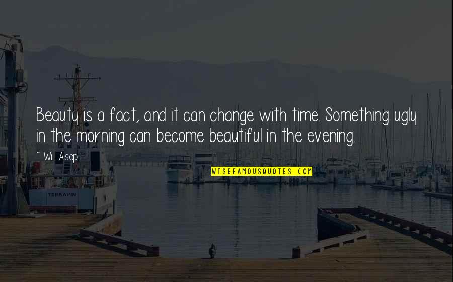 Time And Beauty Quotes By Will Alsop: Beauty is a fact, and it can change