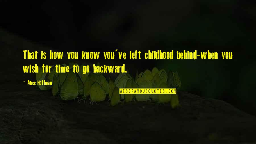 Time And Childhood Quotes By Alice Hoffman: That is how you know you've left childhood