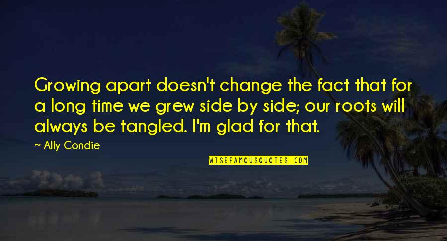Time And Childhood Quotes By Ally Condie: Growing apart doesn't change the fact that for