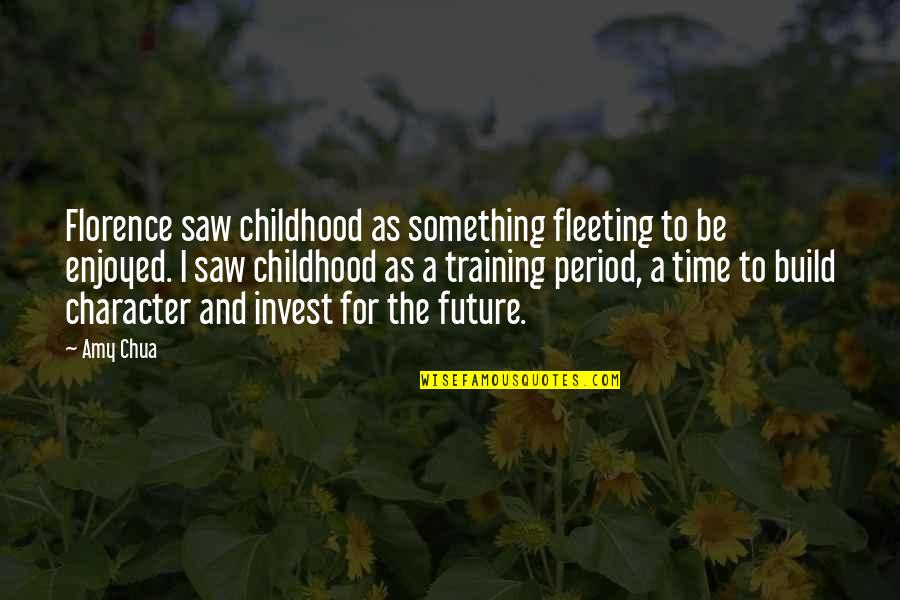 Time And Childhood Quotes By Amy Chua: Florence saw childhood as something fleeting to be