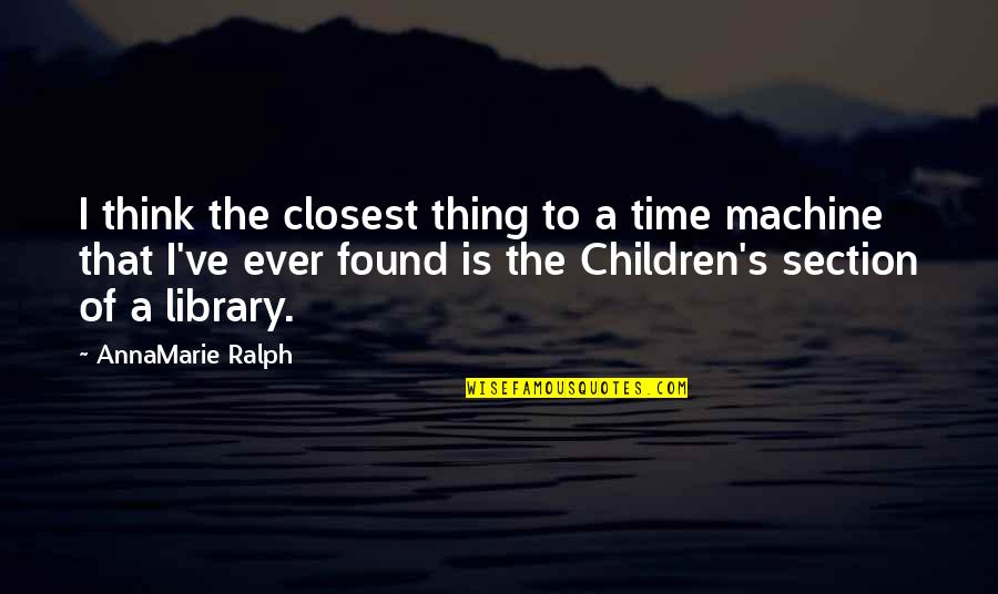 Time And Childhood Quotes By AnnaMarie Ralph: I think the closest thing to a time