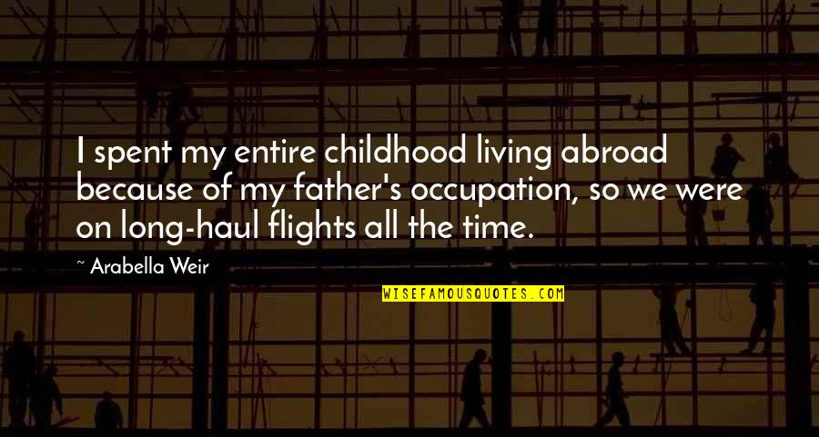 Time And Childhood Quotes By Arabella Weir: I spent my entire childhood living abroad because