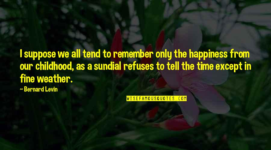 Time And Childhood Quotes By Bernard Levin: I suppose we all tend to remember only