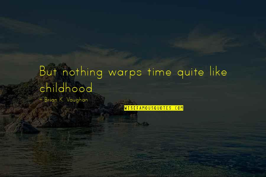 Time And Childhood Quotes By Brian K. Vaughan: But nothing warps time quite like childhood