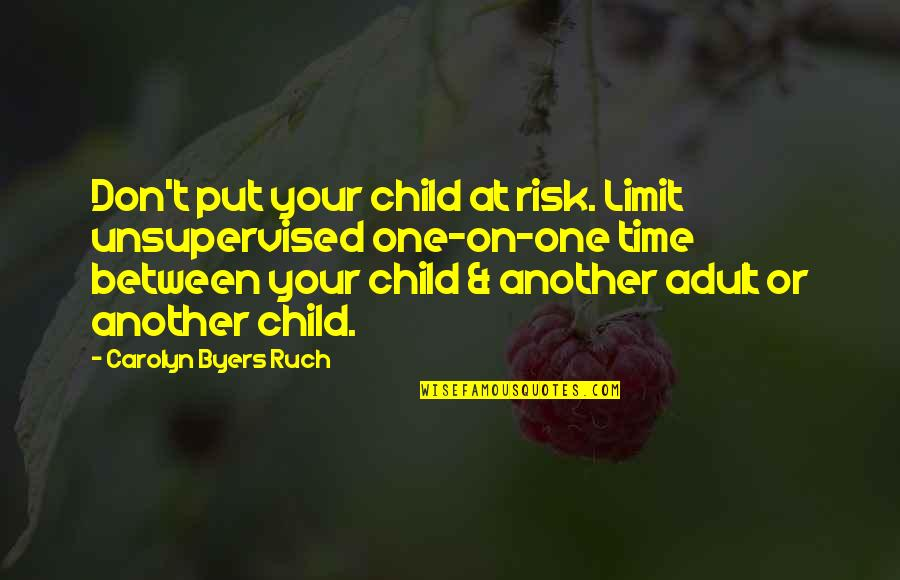 Time And Childhood Quotes By Carolyn Byers Ruch: Don't put your child at risk. Limit unsupervised