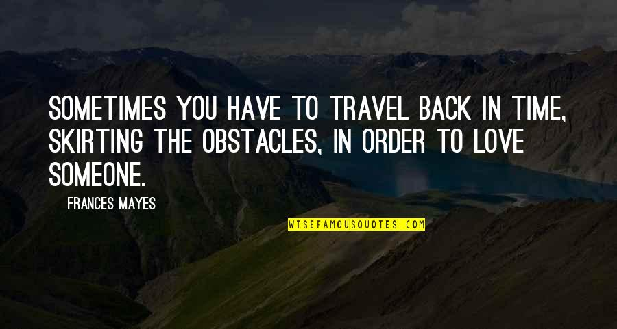 Time And Childhood Quotes By Frances Mayes: Sometimes you have to travel back in time,