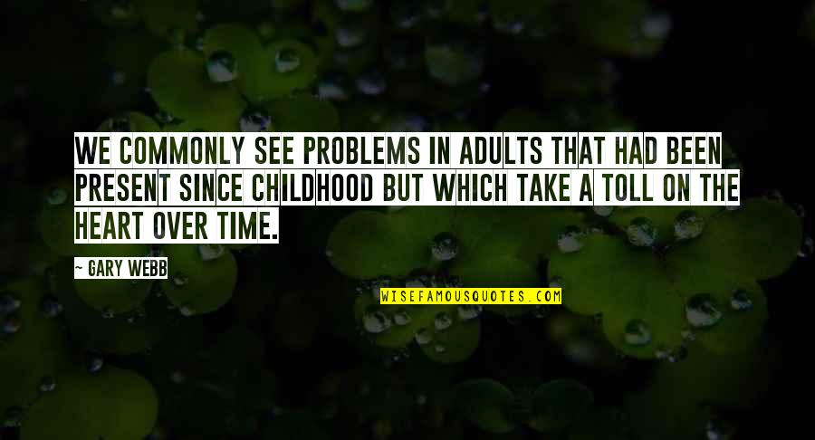 Time And Childhood Quotes By Gary Webb: We commonly see problems in adults that had