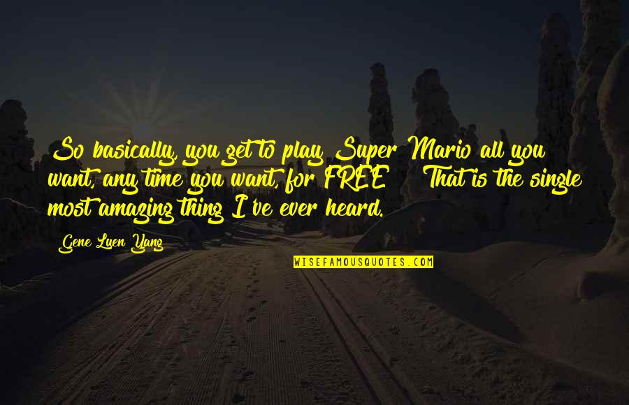 Time And Childhood Quotes By Gene Luen Yang: So basically, you get to play Super Mario