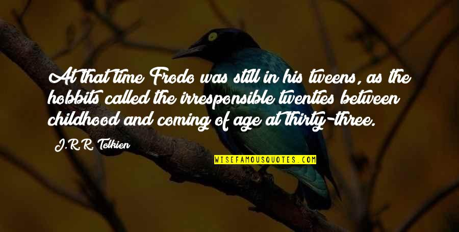 Time And Childhood Quotes By J.R.R. Tolkien: At that time Frodo was still in his
