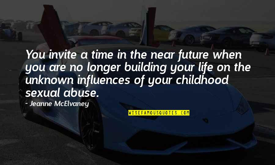Time And Childhood Quotes By Jeanne McElvaney: You invite a time in the near future